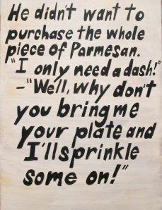 Piece of Parmesan, 2014 (an old story about my Grandfather's old grocery store).